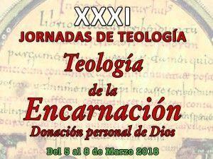XXXI Jornadas de Teología: Teología de la Encarnación. Del 5 al 8 de marzo